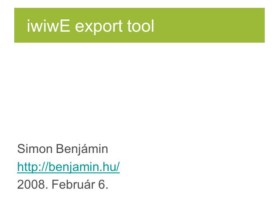 iwiwE export tool Simon Benjámin http://benjamin.hu/ 2008. Február 6.