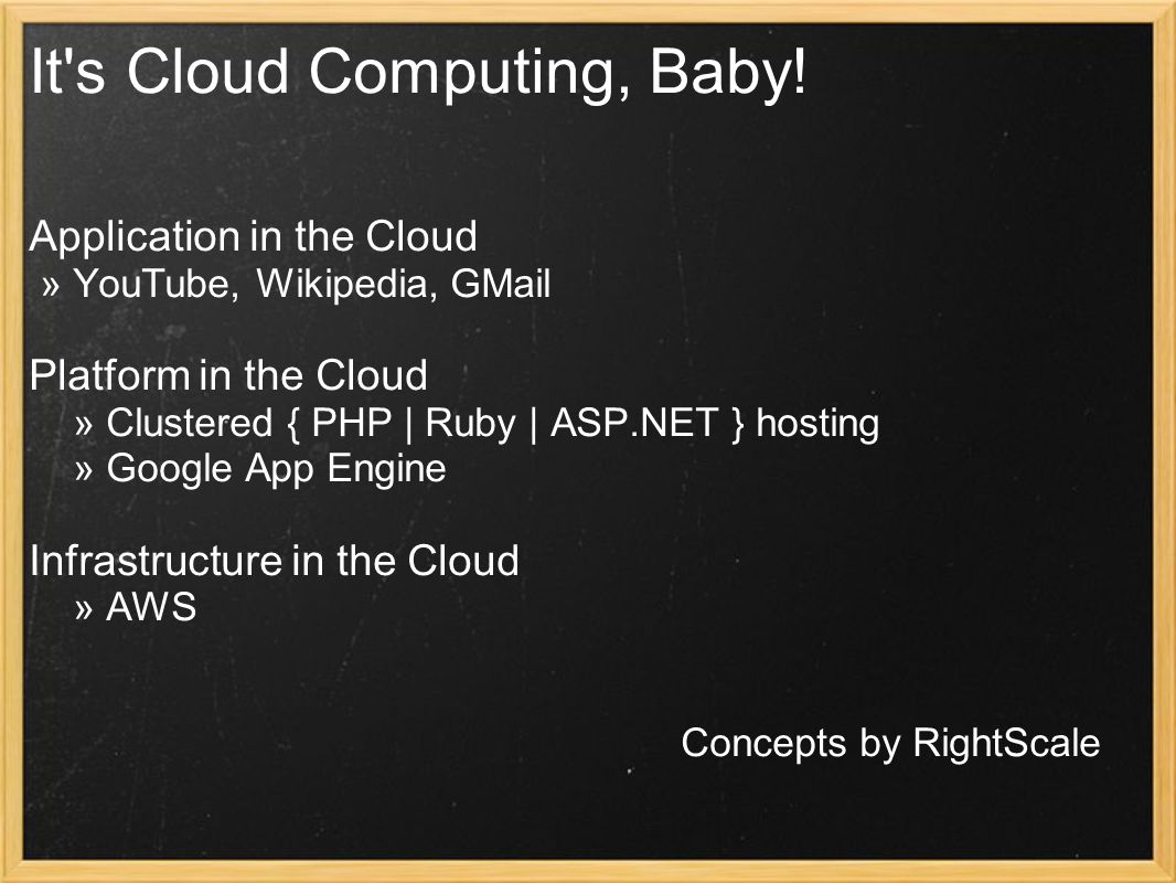 It's Cloud Computing, Baby! Application in the Cloud » YouTube, Wikipedia, GMail Platform in the Cloud » Clustered { PHP | Ruby | ASP.NET } hosting »