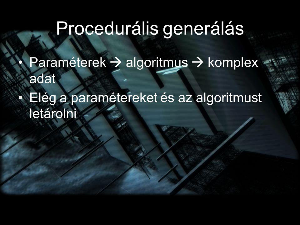 Procedurális generálás Paraméterek  algoritmus  komplex adat Elég a paramétereket és az algoritmust letárolni