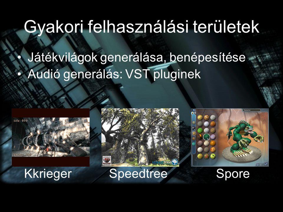 Gyakori felhasználási területek Játékvilágok generálása, benépesítése Audió generálás: VST pluginek Kkrieger Speedtree Spore