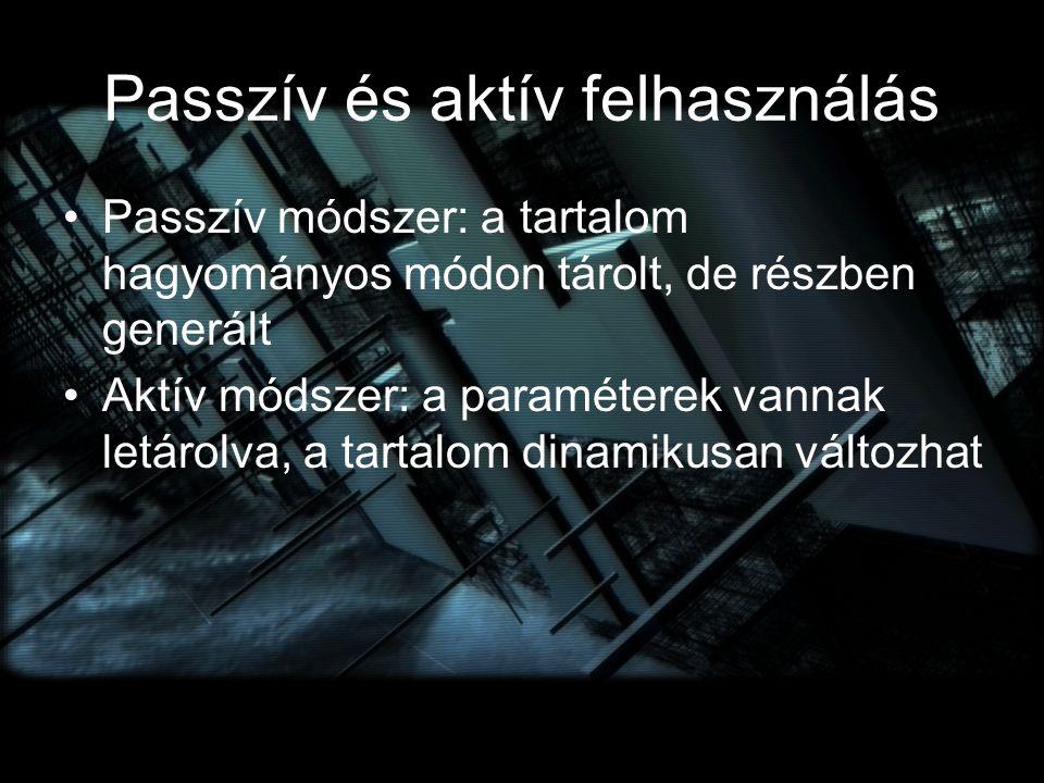 Passzív és aktív felhasználás Passzív módszer: a tartalom hagyományos módon tárolt, de részben generált Aktív módszer: a paraméterek vannak letárolva,