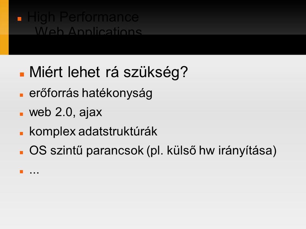 High Performance Web Applications in C/C++ Miért lehet rá szükség? erőforrás hatékonyság web 2.0, ajax komplex adatstruktúrák OS szintű parancsok (pl.