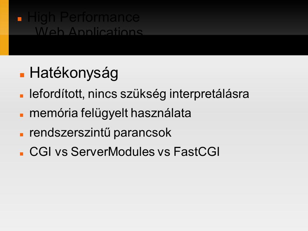 High Performance Web Applications in C/C++ Hatékonyság lefordított, nincs szükség interpretálásra memória felügyelt használata rendszerszintű parancsok CGI vs ServerModules vs FastCGI