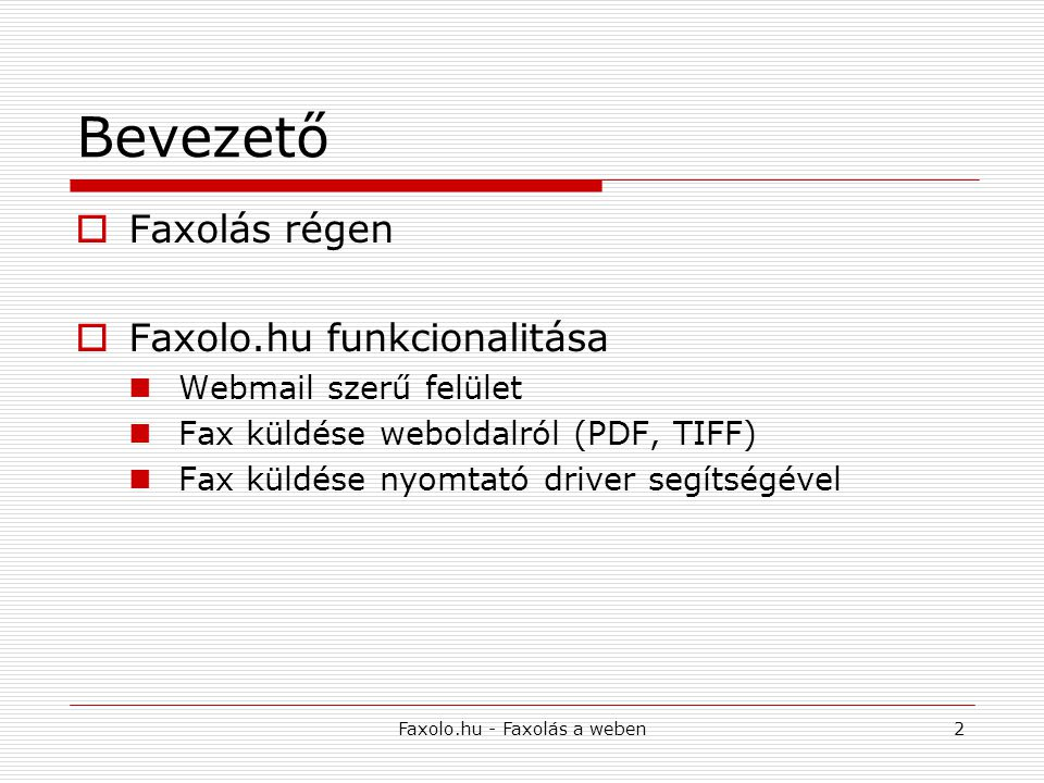 Faxolo.hu - Faxolás a weben2 Bevezető  Faxolás régen  Faxolo.hu funkcionalitása Webmail szerű felület Fax küldése weboldalról (PDF, TIFF) Fax küldés