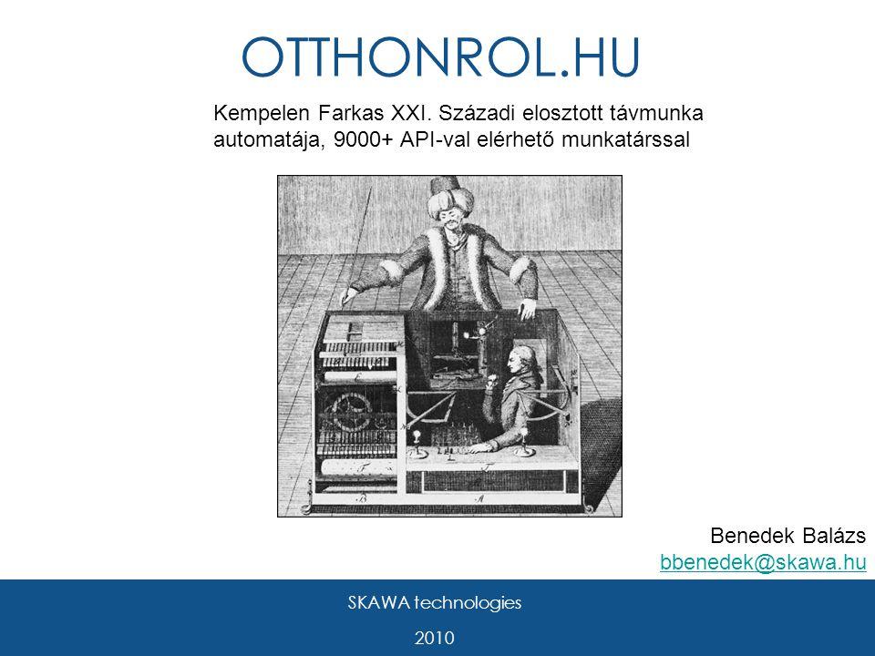 SKAWA technologies 2010 OTTHONROL.HU Benedek Balázs bbenedek@skawa.hu bbenedek@skawa.hu Kempelen Farkas XXI.