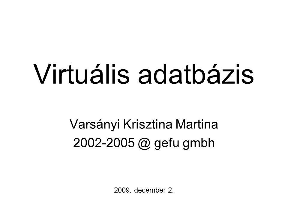 Virtuális adatbázis Varsányi Krisztina Martina 2002-2005 @ gefu gmbh 2009. december 2.