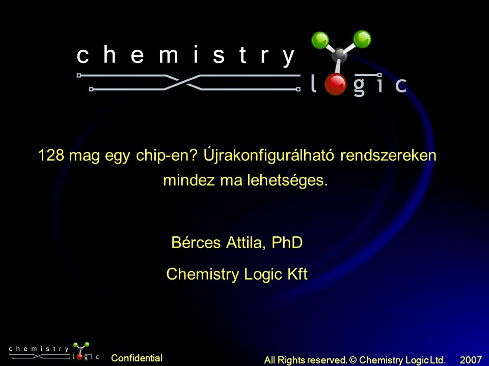 Confidential All Rights reserved. © Chemistry Logic Ltd.2007 128 mag egy chip-en.