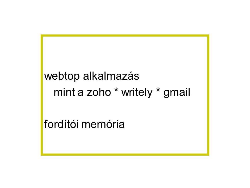 webtop alkalmazás mint a zoho * writely * gmail fordítói memória