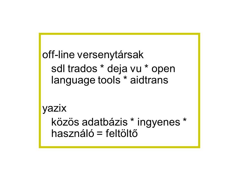 off-line versenytársak sdl trados * deja vu * open language tools * aidtrans yazix közös adatbázis * ingyenes * használó = feltöltő