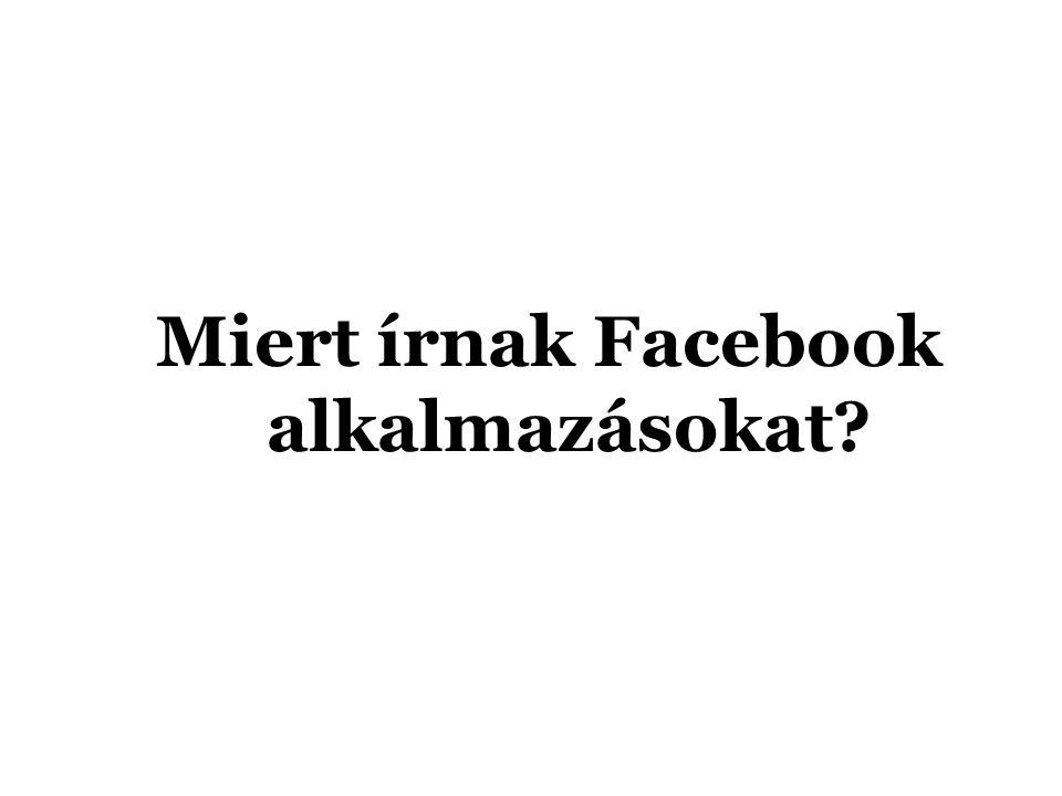 Miert írnak Facebook alkalmazásokat?