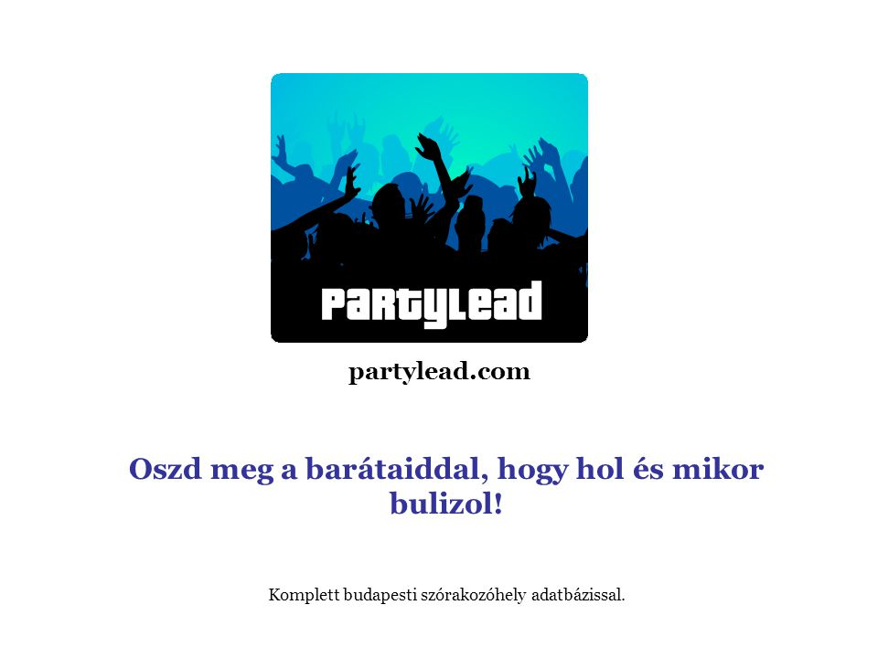 partylead.com Oszd meg a barátaiddal, hogy hol és mikor bulizol.