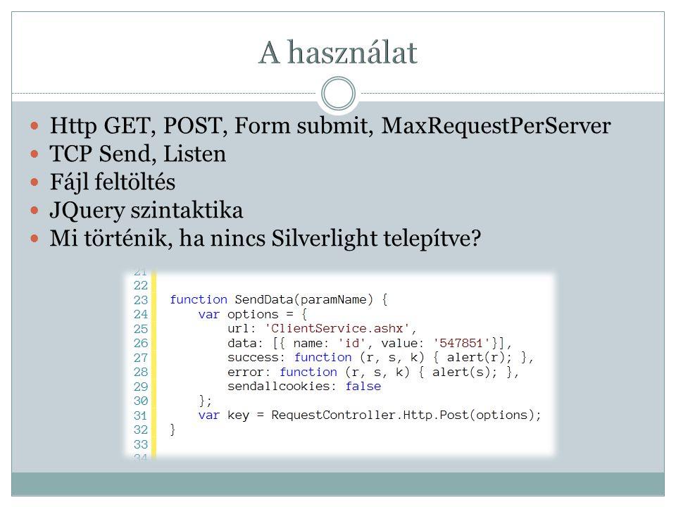 Http GET, POST, Form submit, MaxRequestPerServer TCP Send, Listen Fájl feltöltés JQuery szintaktika Mi történik, ha nincs Silverlight telepítve