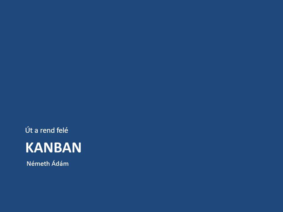 KANBAN Gyártástechnológiai módszer Itt,most: fejlesztés-menedzselés © ledaz @ Flickr