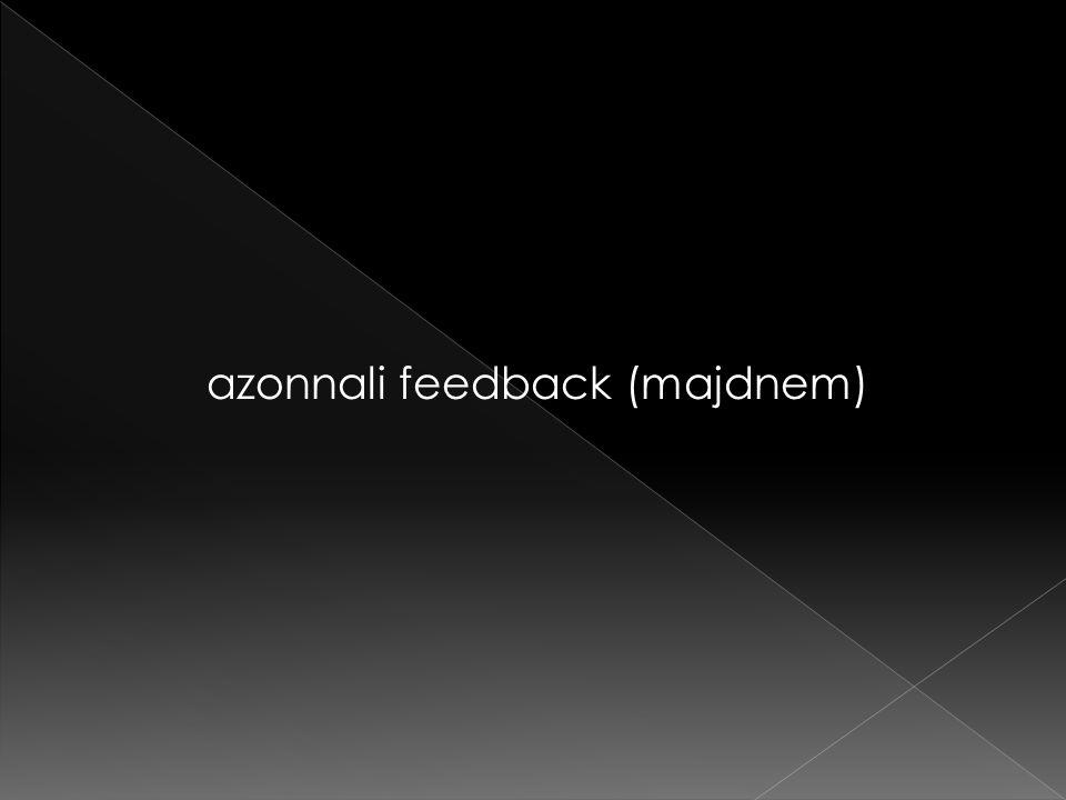 azonnali feedback (majdnem)