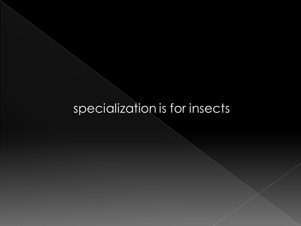 specialization is for insects
