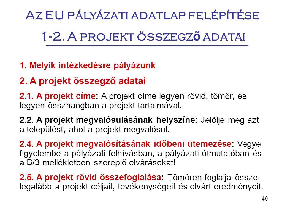 49 1. Melyik intézkedésre pályázunk 2. A projekt összegző adatai 2.1. A projekt címe: A projekt címe legyen rövid, tömör, és legyen összhangban a proj