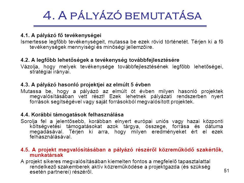 51 4. A pályázó bemutatása 4.1. A pályázó fő tevékenységei Ismertesse legfőbb tevékenységeit, mutassa be ezek rövid történetét. Térjen ki a fő tevéken
