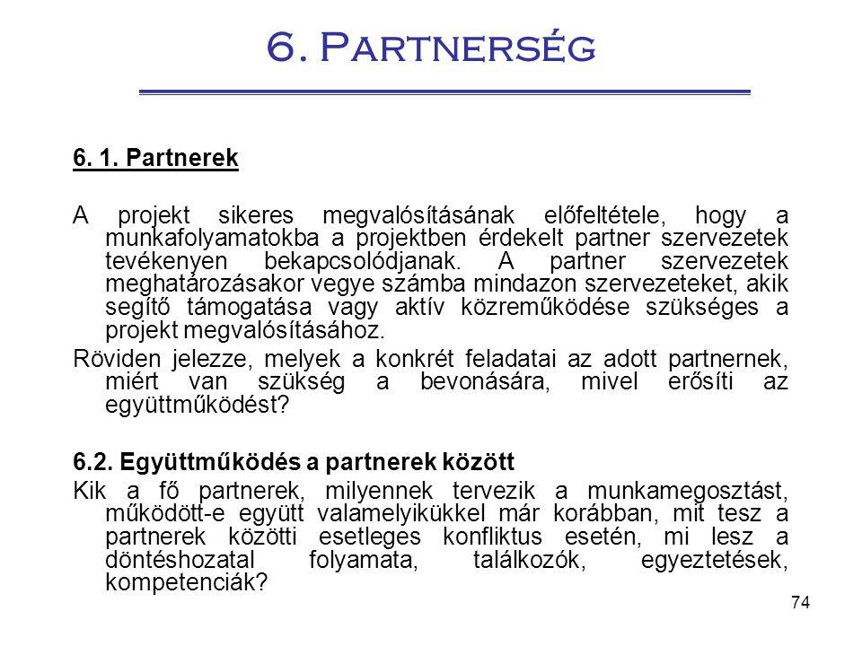 74 6. Partnerség 6. 1. Partnerek A projekt sikeres megvalósításának előfeltétele, hogy a munkafolyamatokba a projektben érdekelt partner szervezetek t