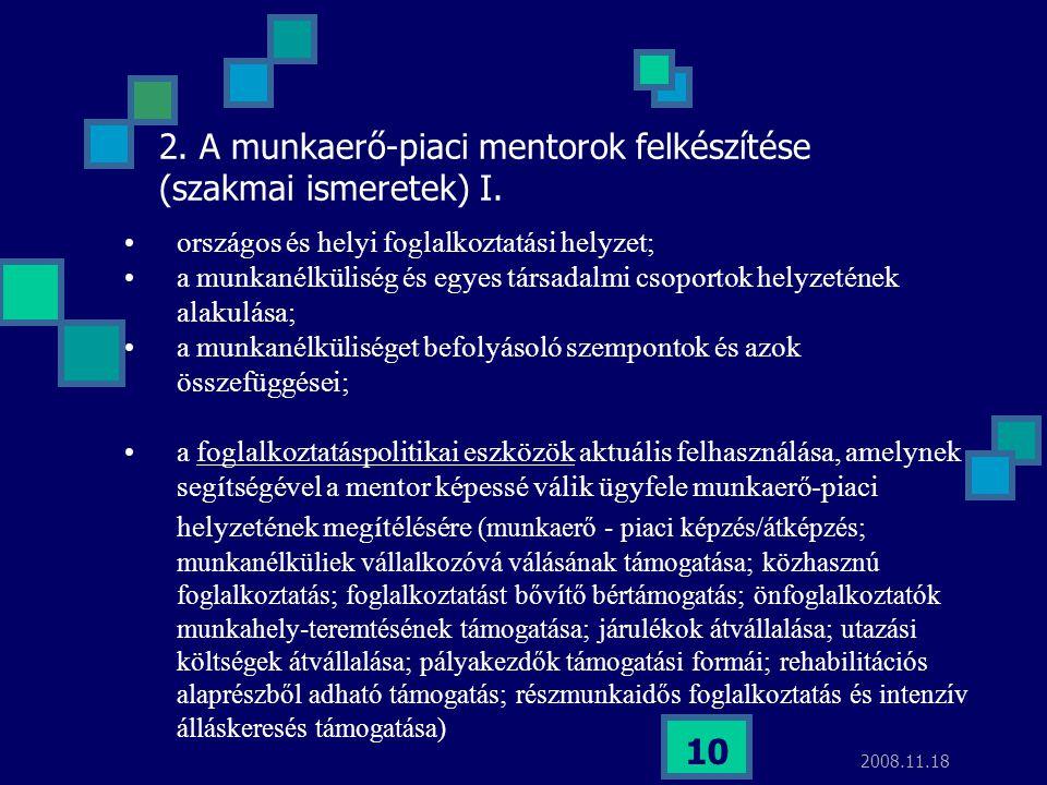 2008.11.18 10 2. A munkaerő-piaci mentorok felkészítése (szakmai ismeretek) I. országos és helyi foglalkoztatási helyzet; a munkanélküliség és egyes t