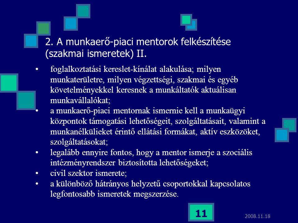 2008.11.18 11 2. A munkaerő-piaci mentorok felkészítése (szakmai ismeretek) II. foglalkoztatási kereslet-kínálat alakulása; milyen munkaterületre, mil