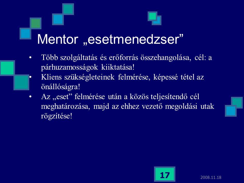 """2008.11.18 17 Mentor """"esetmenedzser"""" Több szolgáltatás és erőforrás összehangolása, cél: a párhuzamosságok kiiktatása! Kliens szükségleteinek felmérés"""