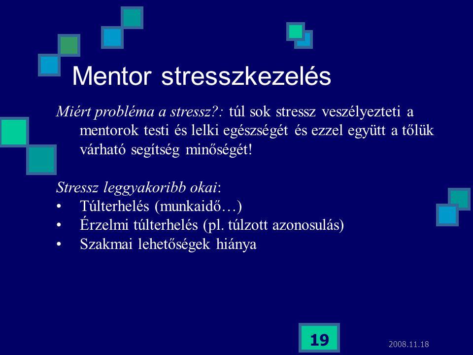 2008.11.18 19 Mentor stresszkezelés Miért probléma a stressz?: túl sok stressz veszélyezteti a mentorok testi és lelki egészségét és ezzel együtt a tő