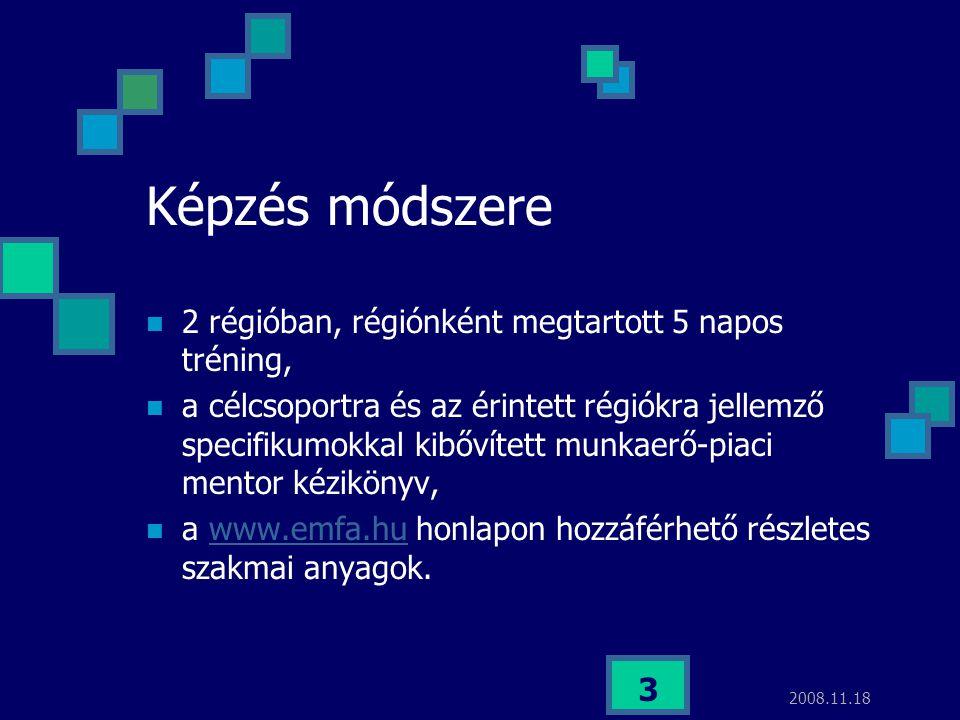 2008.11.18 4 Képzés felépítése I.MODUL: MUNKAERŐ-PIACI MENTOROK; II.