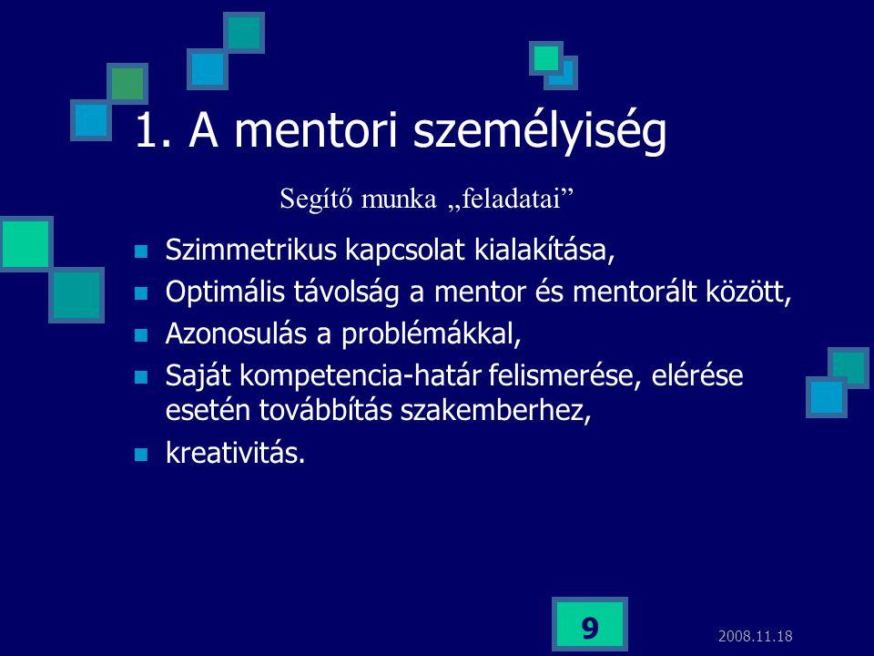 """2008.11.18 9 1. A mentori személyiség Segítő munka """"feladatai"""" Szimmetrikus kapcsolat kialakítása, Optimális távolság a mentor és mentorált között, Az"""