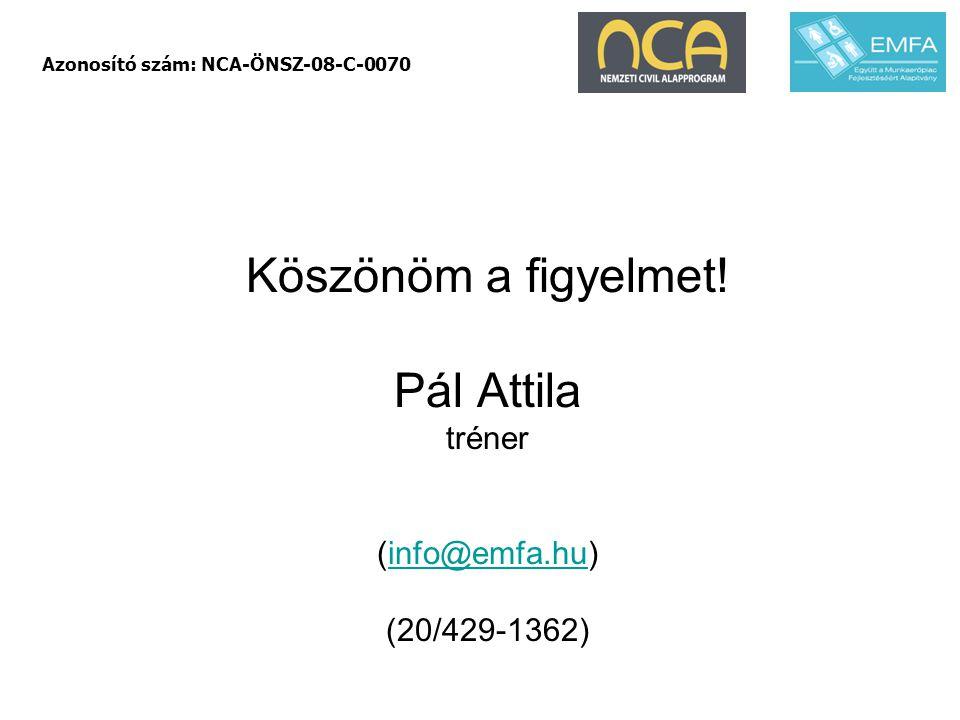 Köszönöm a figyelmet! Pál Attila tréner (info@emfa.hu) (20/429-1362)info@emfa.hu Azonosító szám: NCA-ÖNSZ-08-C-0070