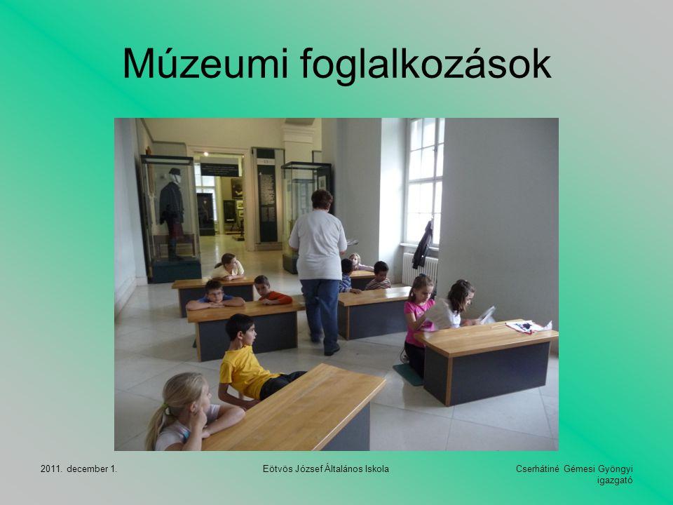 Cserhátiné Gémesi Gyöngyi igazgató 2011. december 1. Eötvös József Általános Iskola Múzeumi foglalkozások