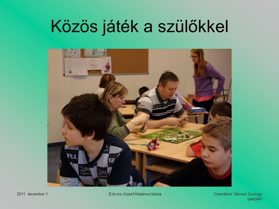 Cserhátiné Gémesi Gyöngyi igazgató 2011. december 1. Eötvös József Általános Iskola Közös játék a szülőkkel