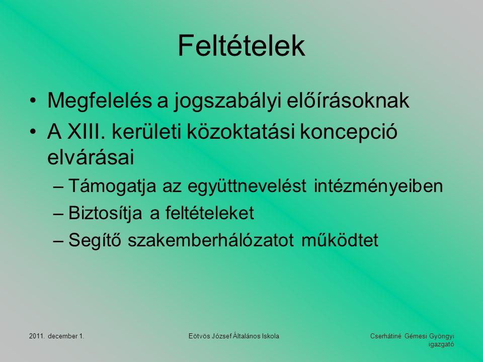 Cserhátiné Gémesi Gyöngyi igazgató 2011. december 1. Eötvös József Általános Iskola Feltételek Megfelelés a jogszabályi előírásoknak A XIII. kerületi