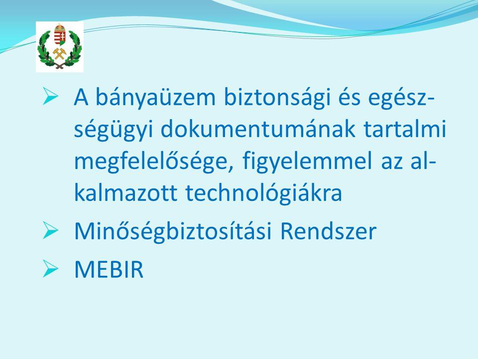  A bányaüzem biztonsági és egész- ségügyi dokumentumának tartalmi megfelelősége, figyelemmel az al- kalmazott technológiákra  Minőségbiztosítási Rendszer  MEBIR