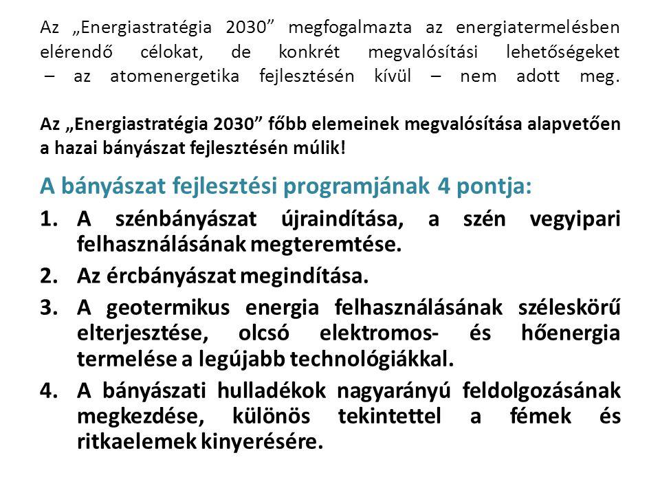 Következtetések: A nyersanyag-gazdálkodás elsődleges célja a hazai igények kielégítése kell legyen.
