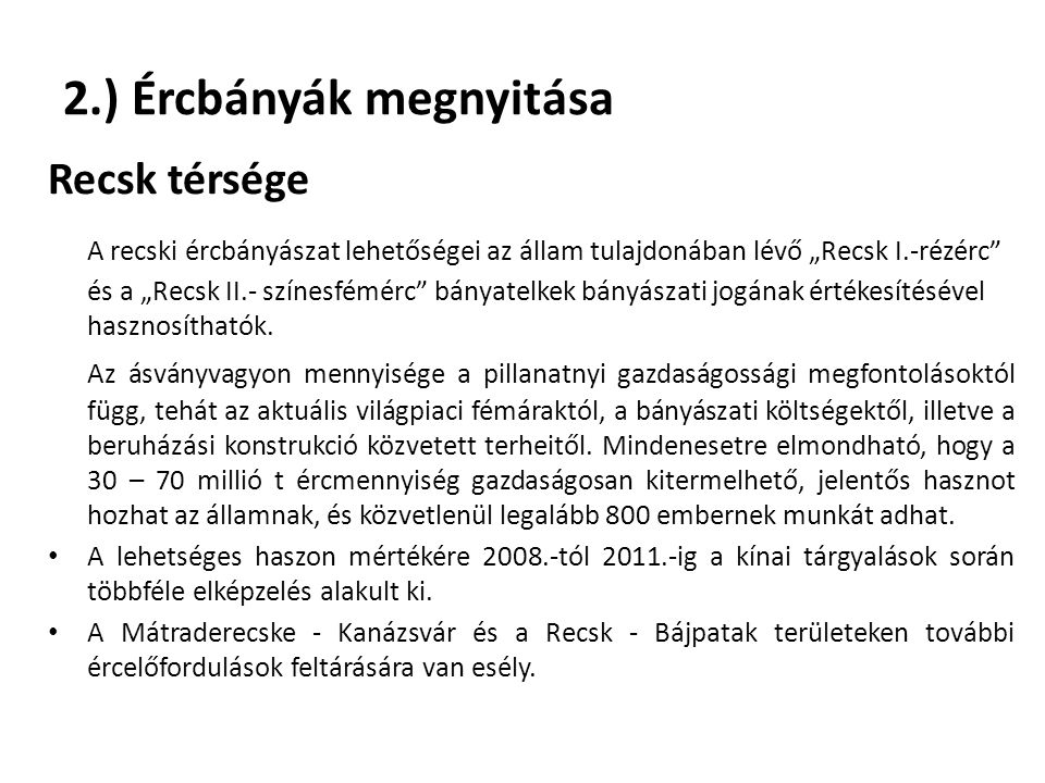 """2.) Ércbányák megnyitása Recsk térsége A recski ércbányászat lehetőségei az állam tulajdonában lévő """"Recsk I.-rézérc"""" és a """"Recsk II.- színesfémérc"""" b"""
