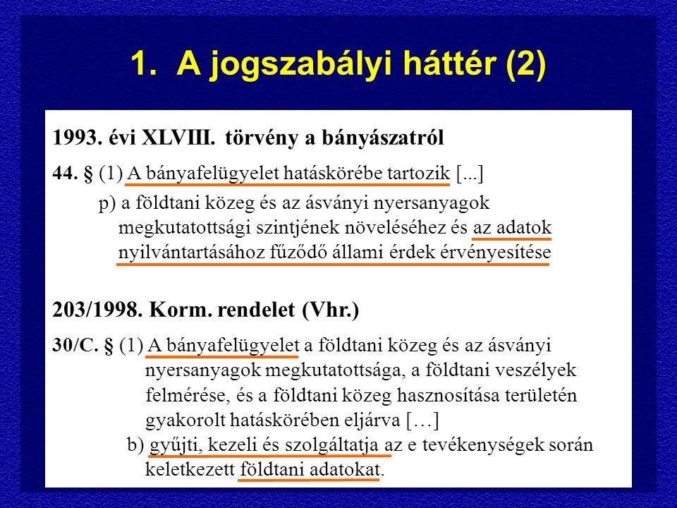 1. A jogszabályi háttér (2) 1993. évi XLVIII. törvény a bányászatról 44.