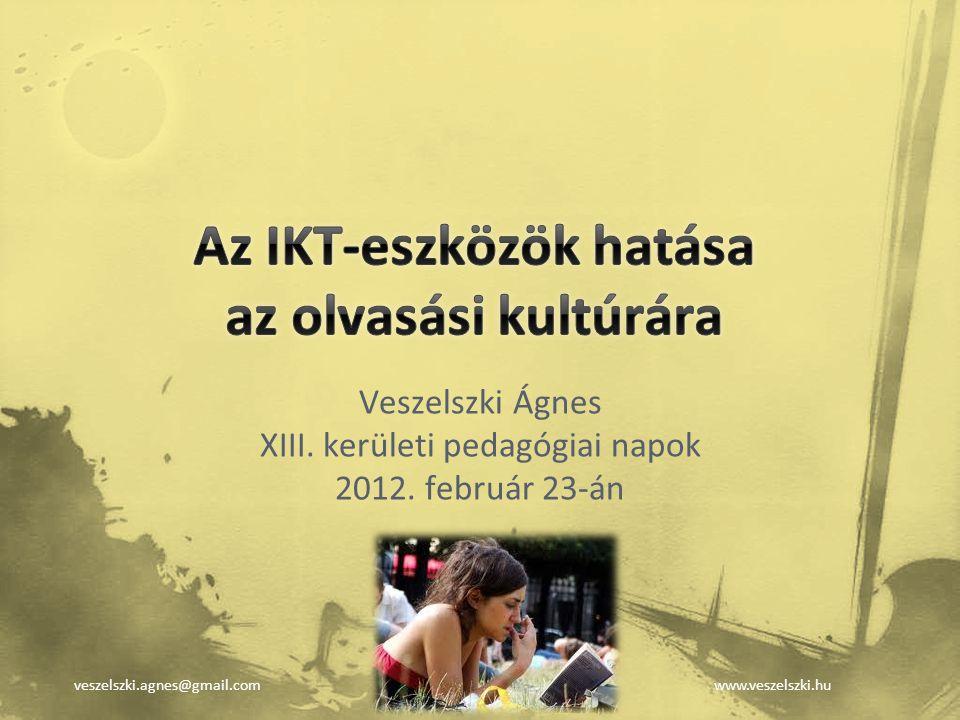 veszelszki.agnes@gmail.comwww.veszelszki.hu Veszelszki Ágnes XIII. kerületi pedagógiai napok 2012. február 23-án