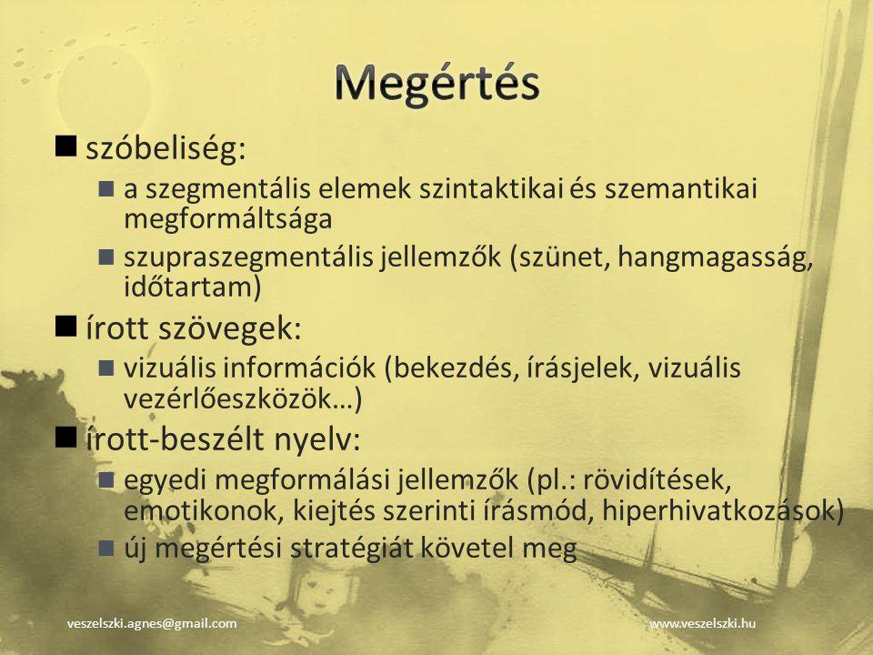 veszelszki.agnes@gmail.comwww.veszelszki.hu szóbeliség: a szegmentális elemek szintaktikai és szemantikai megformáltsága szupraszegmentális jellemzők