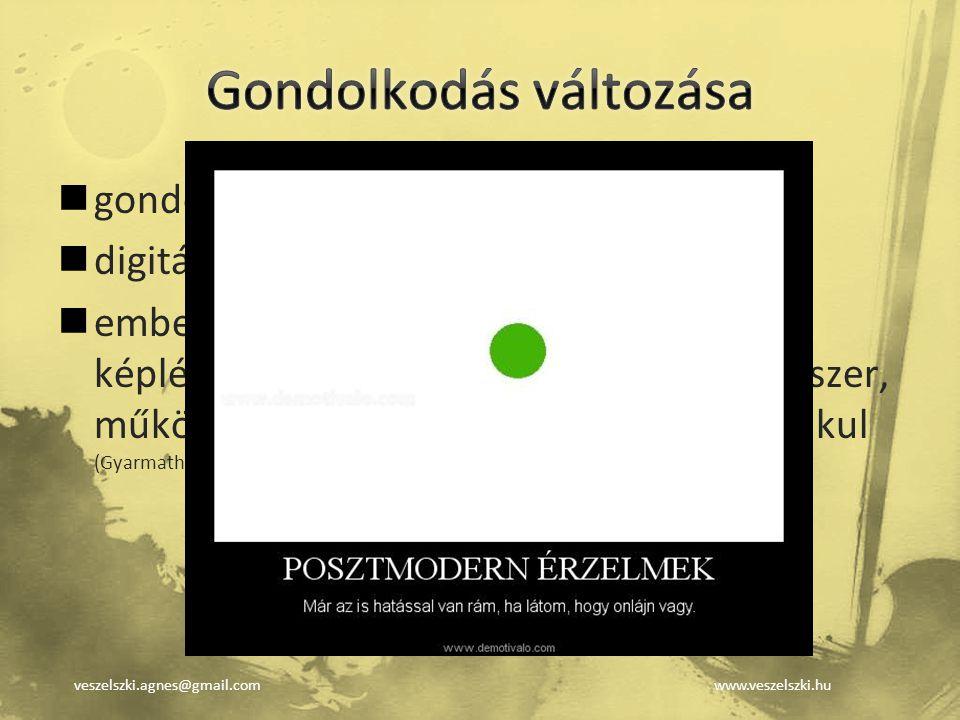 veszelszki.agnes@gmail.comwww.veszelszki.hu gondolkodás, idegrendszer megváltozik digitális bennszülötteké + mindenkié emberi agy: képlékeny, nyitott,