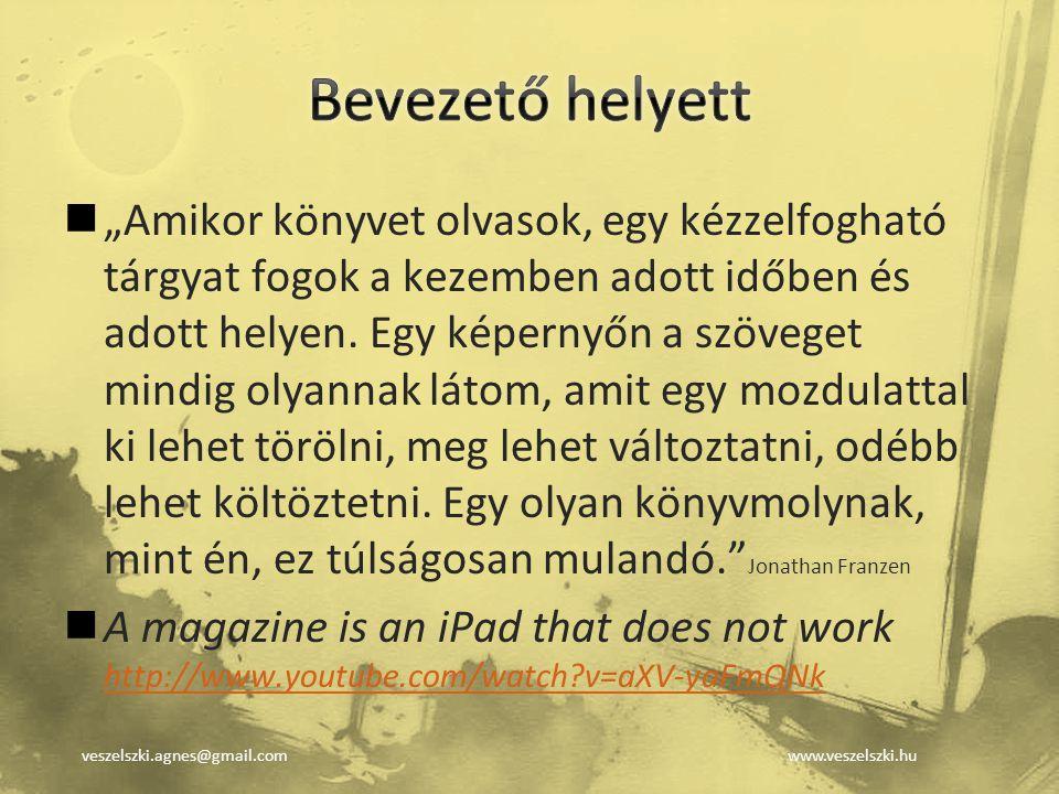 """veszelszki.agnes@gmail.comwww.veszelszki.hu """"Amikor könyvet olvasok, egy kézzelfogható tárgyat fogok a kezemben adott időben és adott helyen. Egy képe"""