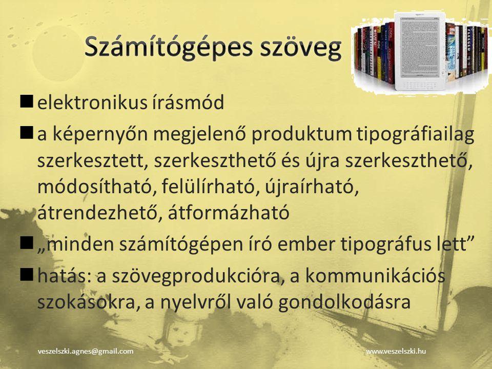 veszelszki.agnes@gmail.comwww.veszelszki.hu elektronikus írásmód a képernyőn megjelenő produktum tipográfiailag szerkesztett, szerkeszthető és újra sz