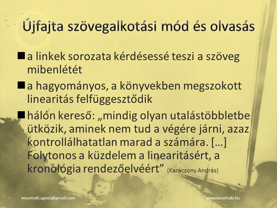 veszelszki.agnes@gmail.comwww.veszelszki.hu a linkek sorozata kérdésessé teszi a szöveg mibenlétét a hagyományos, a könyvekben megszokott linearitás f