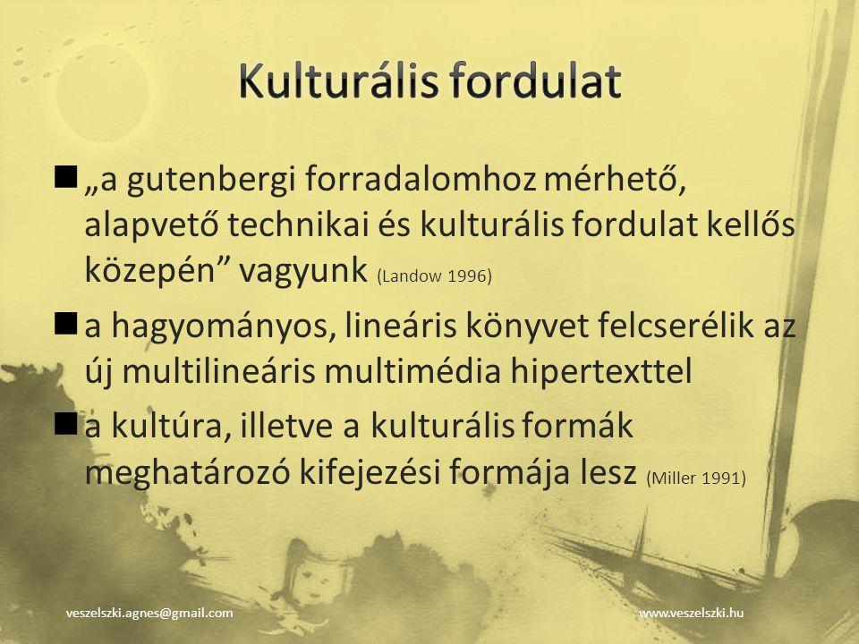 """veszelszki.agnes@gmail.comwww.veszelszki.hu """"a gutenbergi forradalomhoz mérhető, alapvető technikai és kulturális fordulat kellős közepén"""" vagyunk (La"""