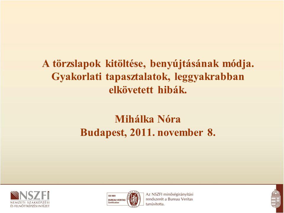 A törzslapok kitöltése, benyújtásának módja. Gyakorlati tapasztalatok, leggyakrabban elkövetett hibák. Mihálka Nóra Budapest, 2011. november 8.
