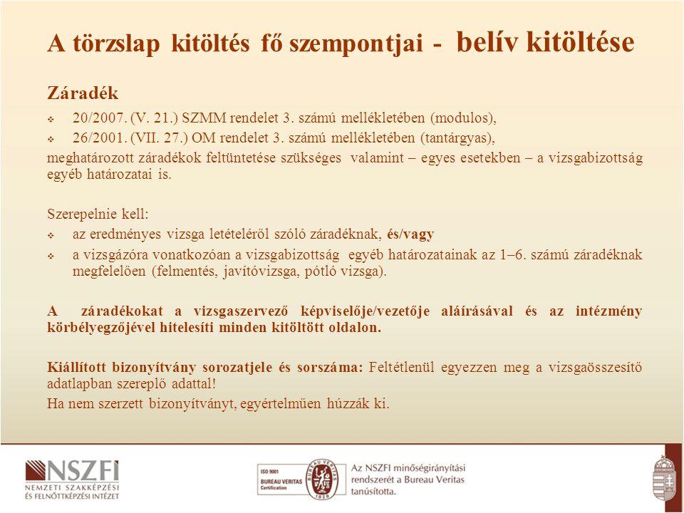 A törzslap kitöltés fő szempontjai - belív kitöltése Záradék  20/2007. (V. 21.) SZMM rendelet 3. számú mellékletében (modulos),  26/2001. (VII. 27.)