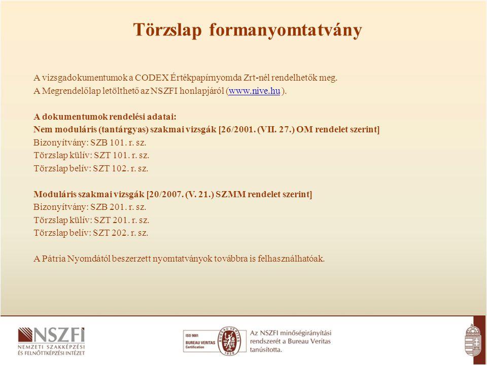 Törzslap formanyomtatvány A vizsgadokumentumok a CODEX Értékpapírnyomda Zrt-nél rendelhetők meg. A Megrendelőlap letölthető az NSZFI honlapjáról (www.