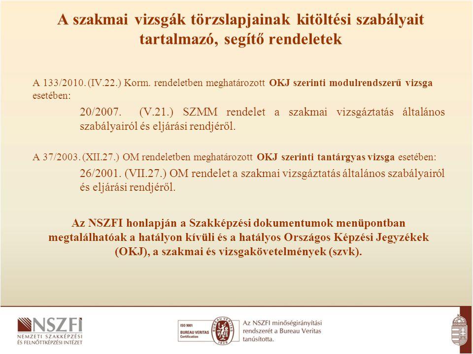 A szakmai vizsgák törzslapjainak kitöltési szabályait tartalmazó, segítő rendeletek A 133/2010. (IV.22.) Korm. rendeletben meghatározott OKJ szerinti
