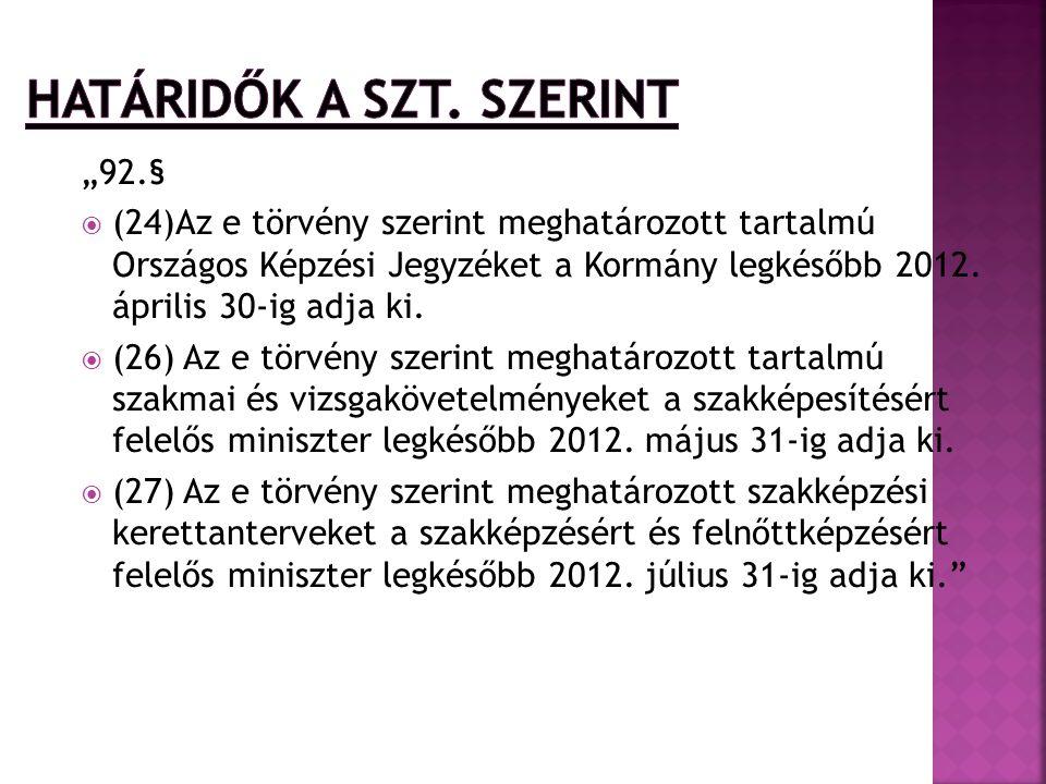 """""""92.§  (24)Az e törvény szerint meghatározott tartalmú Országos Képzési Jegyzéket a Kormány legkésőbb 2012. április 30-ig adja ki.  (26) Az e törvén"""