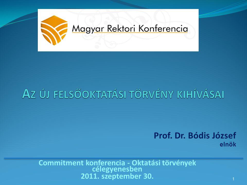 Commitment konferencia - Oktatási törvények célegyenesben 2011. szeptember 30. Prof. Dr. Bódis József elnök 1