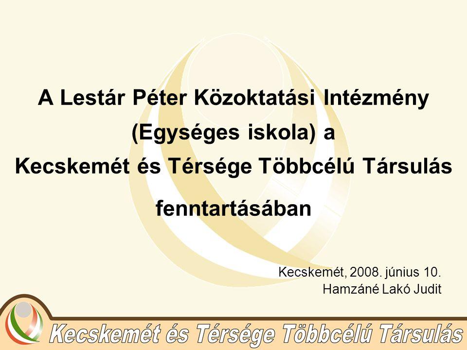 A Lestár Péter Közoktatási Intézmény (Egységes iskola) a Kecskemét és Térsége Többcélú Társulás fenntartásában Kecskemét, 2008.